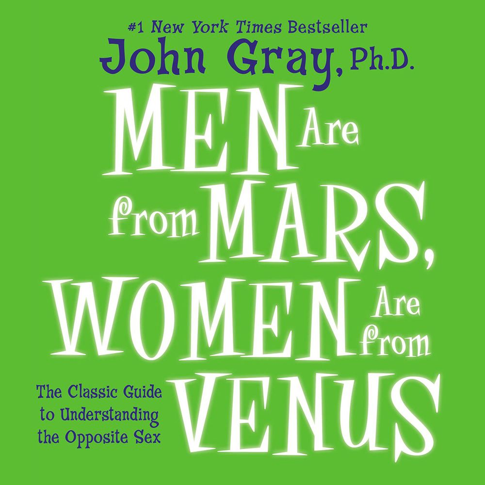 Men Are from Mars, Women Are from Venus The Classic Guide to Understanding the Opposite Sex
