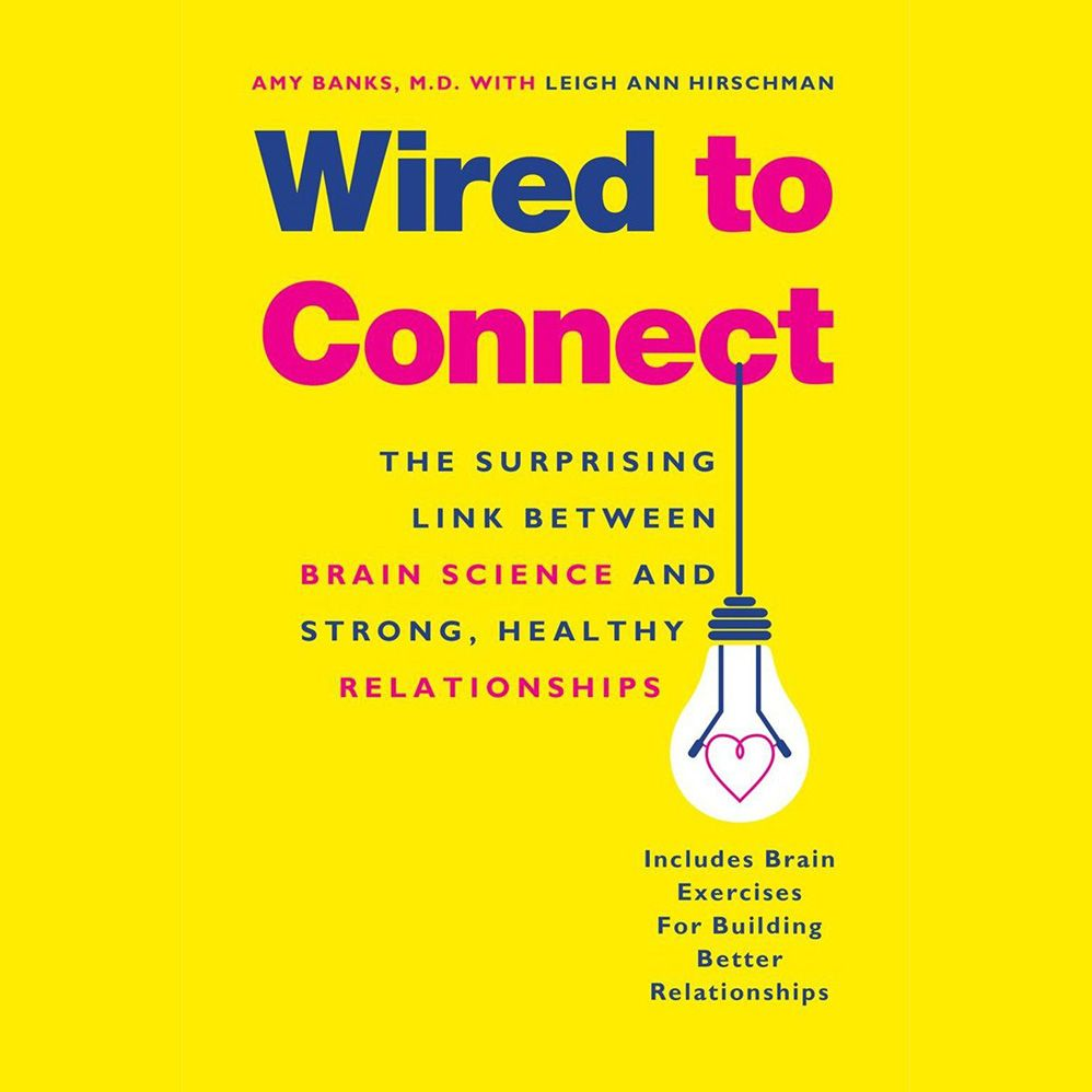 Wired to Connect The Surprising Link Between Brain, Science and Strong, Healthy Relationships